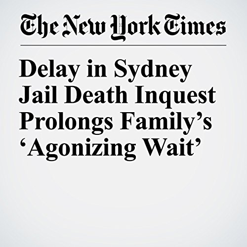 Delay in Sydney Jail Death Inquest Prolongs Family's 'Agonizing Wait' copertina