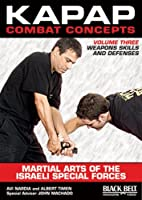 Kapap Combat Concepts: Martial Arts of the Israeli Special Forces: Weapons Skills and Defenses [DVD]