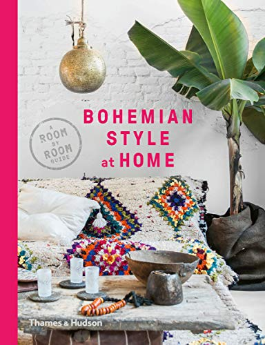 Bohemian Style at Home A Room-by-Room Guide /anglais