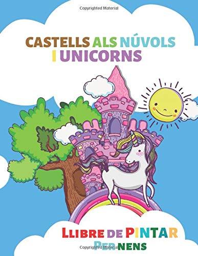 Castells als núvols i Unicorns. Llibre de pintar per nens: infantils de 0 a 3 anys. (Fins a 8 anys). 50 ilustracions de unicorns per a la canalla