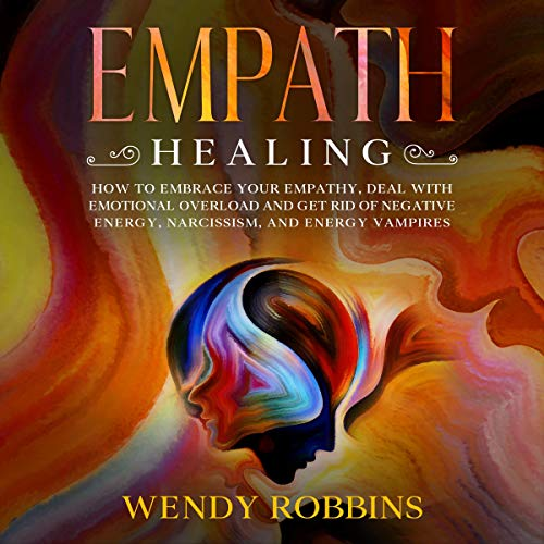 Empath Healing: How to Embrace Your Empathy, Deal with Emotional Overload and Get Rid of Negative Energy, Narcissism, and Energy Vampires  By  cover art