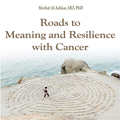 Roads to Meaning and Resilience with Cancer audiobook cover art