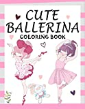 Cute Ballerina: Coloring Book for Girls and Toddlers Ages 2-4, 4-8 | Pretty Ballet Coloring Book for Little Girls With Beautiful Dancing Ballerinas Coloring Pages for All Ballet Lovers