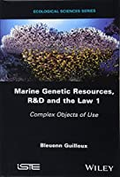 Marine Genetic Resources, R&D and the Law 1: Complex Objects of Use (Ecological Sciences)