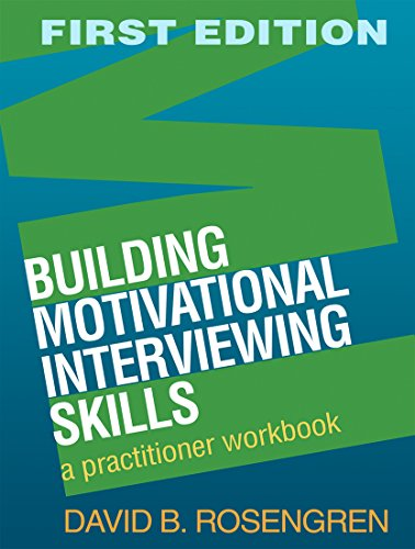 Building Motivational Interviewing Skills: A Practitioner Workbook (Applications of Motivational Interviewing)