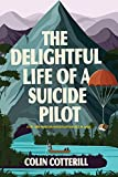 The Delightful Life of a Suicide Pilot (A Dr. Siri Paiboun Mystery, Band 15)