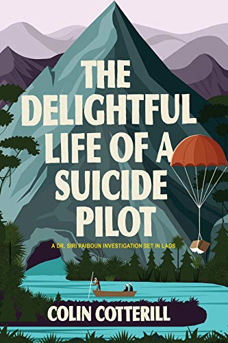 The Delightful Life of a Suicide Pilot (A Dr. Siri Paiboun Mystery)