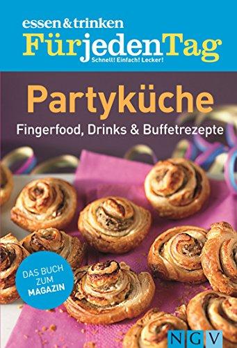 ESSEN & TRINKEN FÜR JEDEN TAG - Partyküche: Fingerfood, Buffetrezepte & Drinks