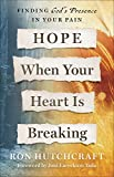 Hope When Your Heart Is Breaking: Finding God's Presence in Your Pain