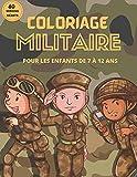 Coloriage militaire: livre de coloriage armée | cahier d'Activité militaire pour les enfants de 7 à 12 ans | Avions de l'armée de l'air, navires de ... et adults | Size 8.5×9 Pages 100 modèles.