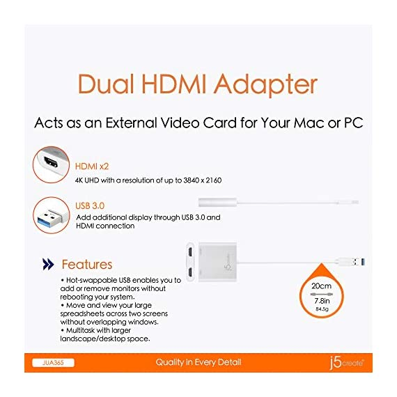 j5create USB to HDMI Adapter - Dual HDMI USB 3.0 Multi-Monitor Cable | 4K Ultra HD | Compatible with Microsoft 7, 8.1… 4 ADD AN ADDITIONAL DISPLAY: Dual monitor adapter allows you to easily add an additional display through the USB-A 3.0 and HDMI connection 4K UHD: Video playback performs at 4K UHD with a resolution of up to 3840 x 2160 ADD AN ADDITIONAL MONITOR- All without needing to add an expensive internal video card! Note: Driver installation required for Mac users, please refer to the user manual and driver download page for detailed instructions. Currently not compatible with MacBooks using the M1 processor.