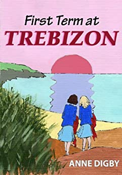 FIRST TERM AT TREBIZON: (The Trebizon Boarding School Series) by [Anne Digby]