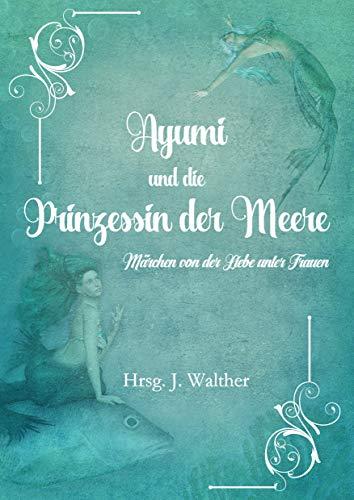 Ayumi und die Prinzessin der Meere: Märchen von der Liebe unter Frauen