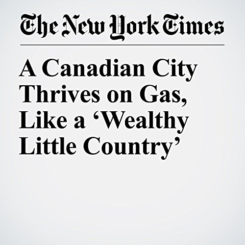 A Canadian City Thrives on Gas, Like a 'Wealthy Little Country' copertina