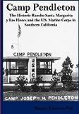Camp Pendleton: The Historic Rancho Santa Margarita y Las Flores and the U.S. Marine Corps in Southern California