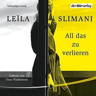 All das zu verlieren                   Autor:                                                                                                                                 Leïla Slimani                               Sprecher:                                                                                                                                 Nora Waldstätten                      Spieldauer: 5 Std. und 3 Min.     3 Bewertungen     Gesamt 4,3