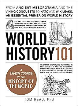 World History 101: From ancient Mesopotamia and the Viking conquests to NATO and WikiLeaks, an essential primer on world history (Adams 101) (English Edition) por [Tom Head]