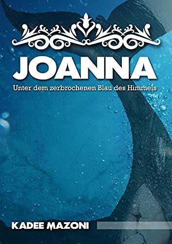 Joanna: Unter dem zerbrochenen Blau des Himmels von [Kadee Mazoni]