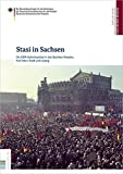 Stasi in Sachsen: Die DDR-Geheimpolizei in den Bezirken Dresden, Karl-Marx-Stadt und Leipzig (Stasi in der Region / Die DDR-Geheimpolizei in den Bezirken)