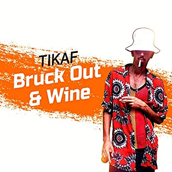 Bruck out and wine