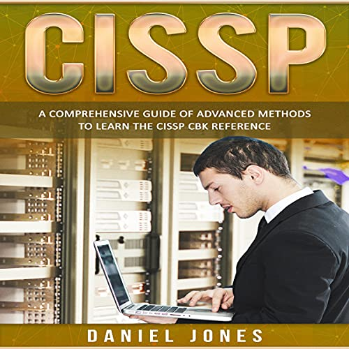 CISSP: A Comprehensive Guide of Advanced Methods to Learn the CISSP CBK Reference cover art