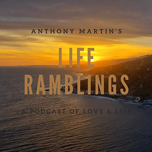 Life Ramblings Podcast By Anthony Martin cover art