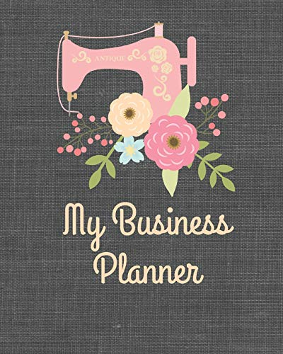My Business Planner: Monthly Planner and organizer for sewing business with sales, expenses, budget, goals and more. Best planner for entrepreneurs, moms, women.