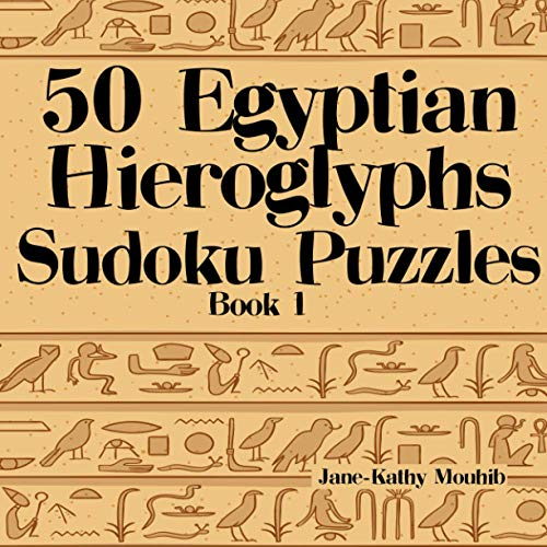 50 Egyptian Hieroglyphs Sudoku Puzzles Book 1: Archeologists, Egyptologists & Explorers of All Ages