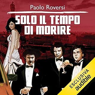 Solo il tempo di morire     Milano criminale 2              Di:                                                                                                                                 Paolo Roversi                               Letto da:                                                                                                                                 Alberto Caneva                      Durata:  11 ore e 41 min     38 recensioni     Totali 4,3