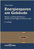 Energiesparen am Gebäude: Thesen und Pseudo-Thesen – Wissen contra Argumentenschwindel (Reihe Technik)