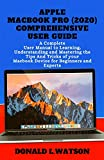 APPLE MACBOOK PRO (2020) COMPREHENSIVE USER GUIDE: A Complete User Manual to Learning, Understanding and Mastering the Tips And Tricks of your Macbook Device for Beginners and Experts