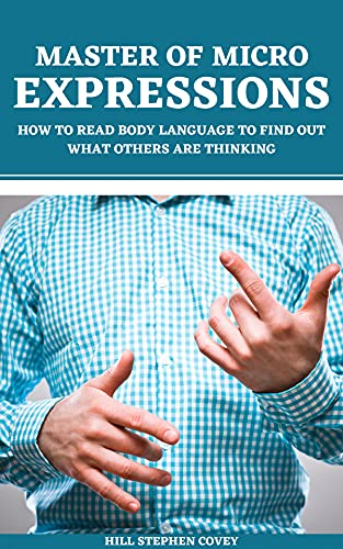 Master of Micro expressions: How to Read Body Language to Find Out What Others Are Thinking (English Edition)
