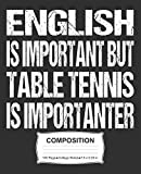 English Is Important But Table Tennis Is Importanter Composition: College Ruled Notebook