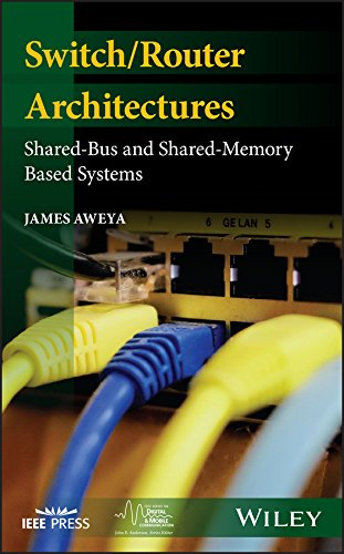 Switch/Router Architectures: Shared-Bus and Shared-Memory Based Systems (IEEE Series on Digital & Mobile Communication) (English Edition)