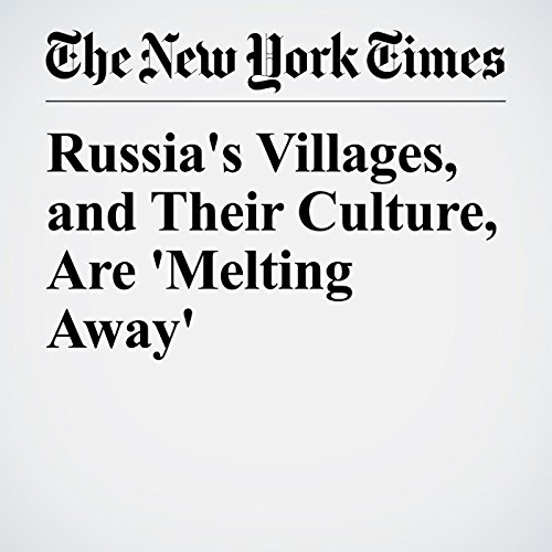 Russia's Villages, and Their Culture, Are 'Melting Away' copertina