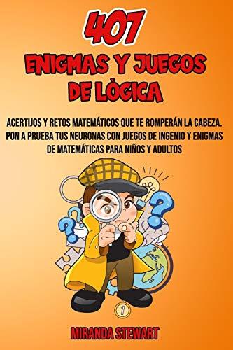 407 Enigmas Y Juegos De Lógica: Acertijos Y Retos matemáticos que te...