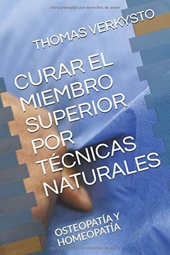 CURAR EL MIEMBRO SUPERIOR POR TÉCNICAS NATURALES: OSTEOPATÍA Y HOMEOPATÍA (NATUROPATIA)