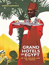 Grand Hotels of Egypt in the Golden Age of Travel by Andrew Humphreys (15-Nov-2011) Hardcover