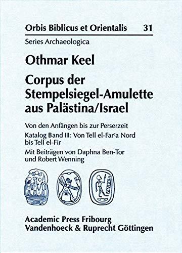 Corpus der Stempelsiegel-Amulette aus Palästina/Israel 3: Von den Anfängen bis zur Perserzeit Katalog Band III: Von Tell el-Far´a-Nord bis Tell el-Fir ... et Orientalis, Series Archaeologica, Band 31)