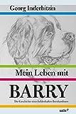 Mein Leben mit Barry: Die Geschichte eines heldenhaften Bernhardiners