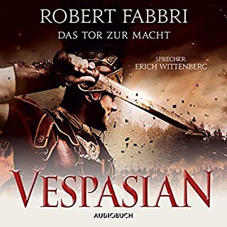 Das Tor zur Macht     Vespasian 2              Autor:                                                                                                                                 Robert Fabbri                               Sprecher:                                                                                                                                 Erich Wittenberg                      Spieldauer: 13 Std. und 29 Min.     74 Bewertungen     Gesamt 4,6