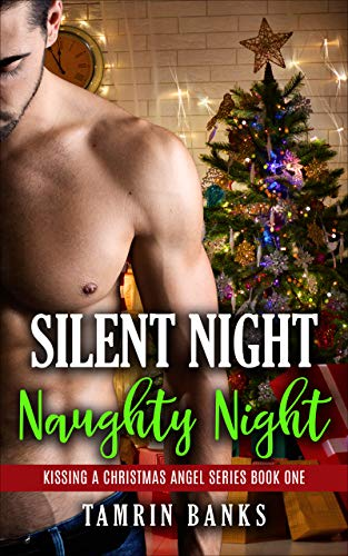 Silent Night, Naughty Night: An alpha man curvy woman, sweet steamy instalove holiday romance (Kissing a Christmas Angel Book 1)