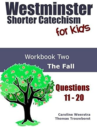 Westminster Shorter Catechism for Kids: Workbook Two (Questions 11-20): The Fall (Volume 2) by Caroline Weerstra (2013-01-30)