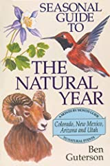 Seasonal Guide to the Natural Year: Colorado, New Mexico, Arizona and Utah: A Month by Month Guide to Natural Events Paperback