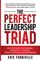 The Perfect Leadership Triad: How Top Executives Maximize Productivity through People, Coaching, and Performance