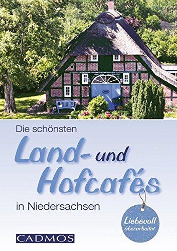 Die schönten Land- und Hofcafés in Niedersachsen (Cadmos LandLeben)