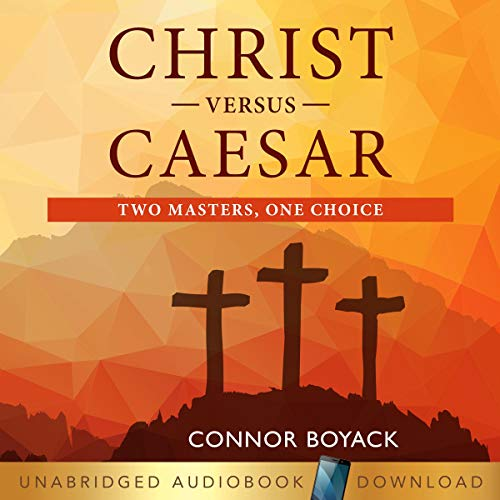Christ Versus Caesar: Two Masters, One Choice Audiobook By Connor Boyack cover art