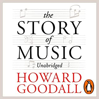 The Story of Music                   By:                                                                                                                                 Howard Goodall                               Narrated by:                                                                                                                                 Howard Goodall                      Length: 12 hrs and 36 mins     52 ratings     Overall 4.3