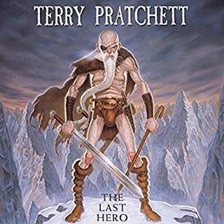 The Last Hero     A Discworld Fable              By:                                                                                                                                 Terry Pratchett                               Narrated by:                                                                                                                                 Stephen Briggs                      Length: 4 hrs and 24 mins     800 ratings     Overall 4.7