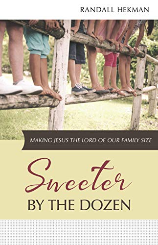 Sweeter by the Dozen: Making Jesus the Lord of Our Family Size